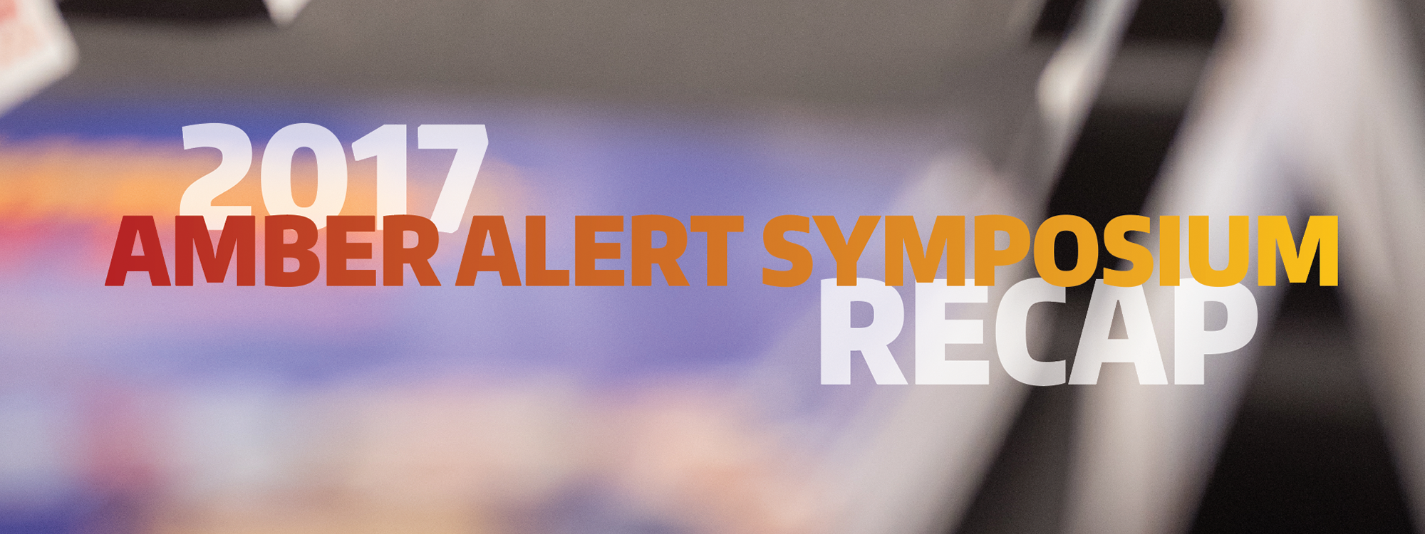 2017 AMBER Alert symposium recap