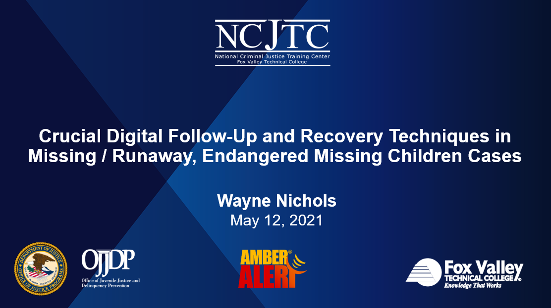 Presentation Opening Slide Image: Crucial Digital Follow-Up and Recovery Techniques in Endangered Missing Children Cases, Recorded May 12, 2021